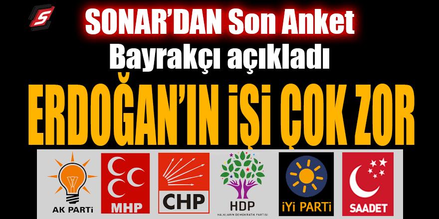 SONAR'dan son anket! Bayrakçı açıkladı: Erdoğan'ın işi çok zor!