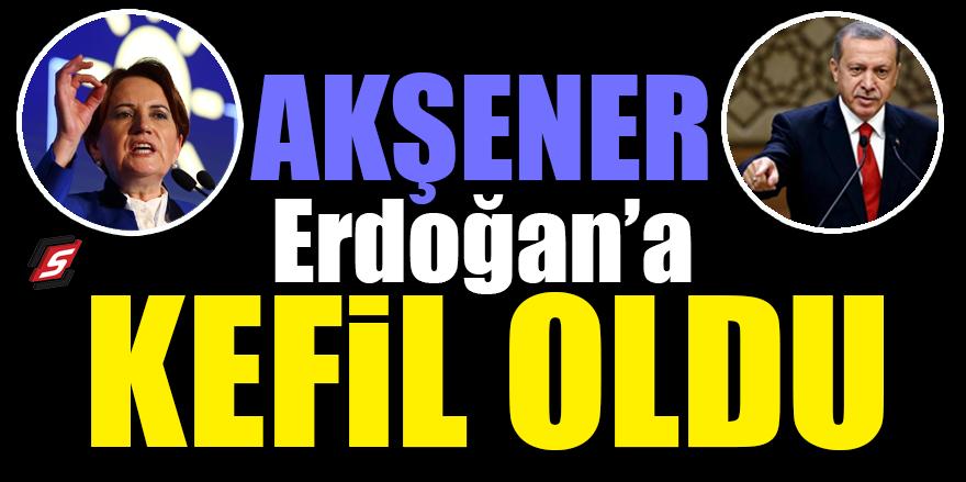 Akşener, Erdoğan'a kefil oldu