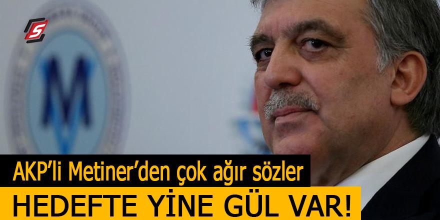 AK Partili Metiner'den çok ağır sözler! Hedefte yine Gül var