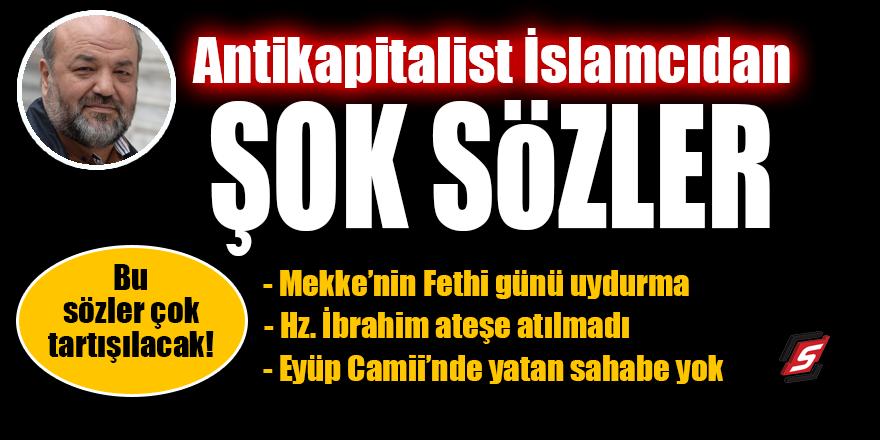 Antikapitalist İslamcı Eliaçık'tan şok sözler