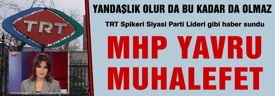 TRT spikerinden MHP'ye 'yavru muhalefet' gafı