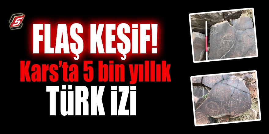 FLAŞ KEŞİF! Kars'ta 5 bin yıllık Türk izi