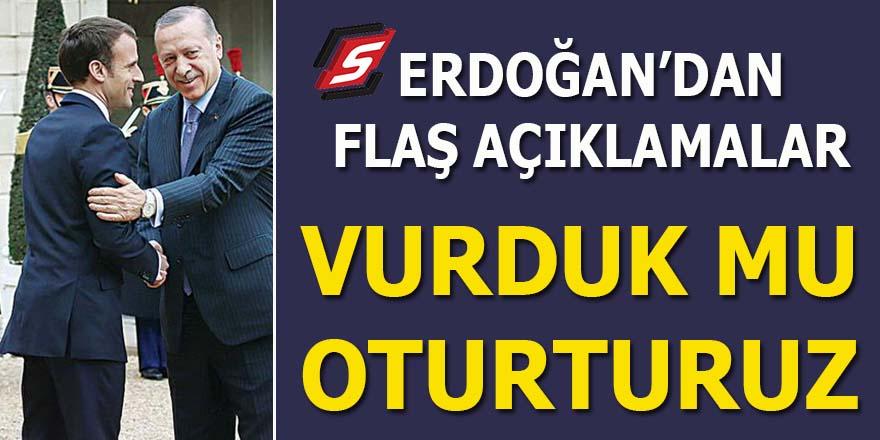 Erdoğan'dan flaş açıklamalar: Vurduk mu oturturuz!