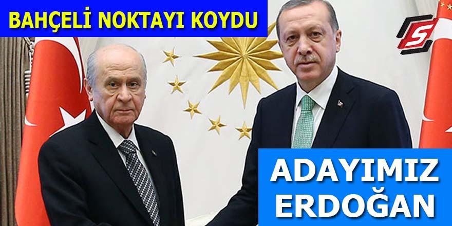 Bahçeli: Adayımız Erdoğan!