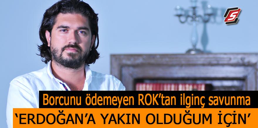 """Borcunu ödemeyen ROK'tan ilginç savunma! """"Erdoğan'a yakın olduğum için"""""""