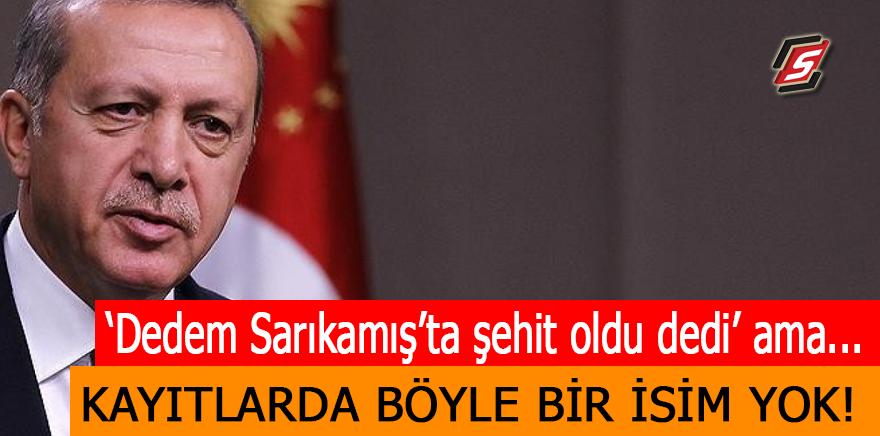 """Erdoğan """"Dedem Sarıkamış'ta şehit oldu"""" dedi ama... Kayıtlar da böyle bir isim yok!"""