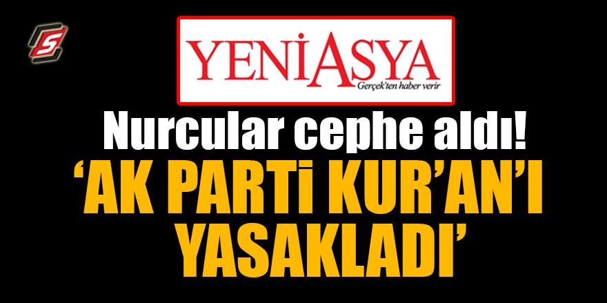 """Nurcular cephe aldı! """"AK Parti Kur'an'ı yasakladı"""""""