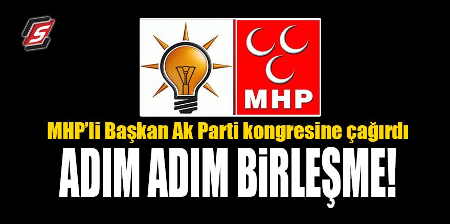 MHP'li başkan AK Parti kongresine çağırdı! Adım adım birleşme!