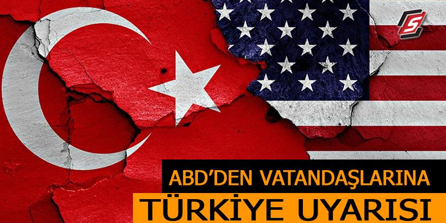 ABD'den vatandaşlarına Türkiye uyarısı