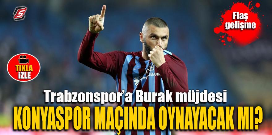 Trabzonspor'a Burak müjdesi! Konyaspor maçında oynayacak mı?