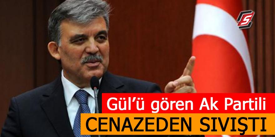 Gül'ü gören AK Partili cenazeden sıvıştı