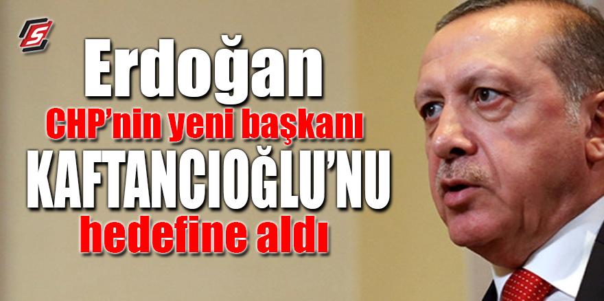 Erdoğan CHP'nin yeni başkanı Kaftancıoğlu'nu hedefine aldı