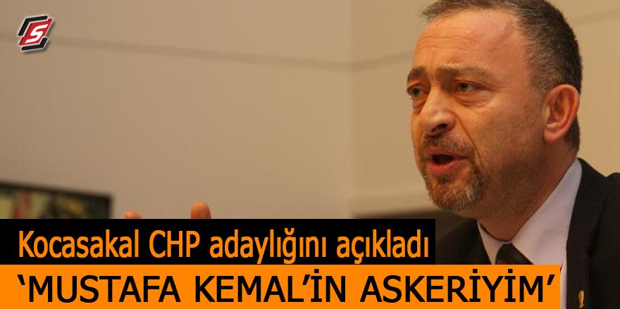 Ümit Kocasakal CHP adaylığını resmen açıkladı! 'Mustafa Kemal'in Askeriyim'