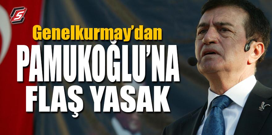 Genelkurmay'dan Pamukoğlu'na flaş yasak