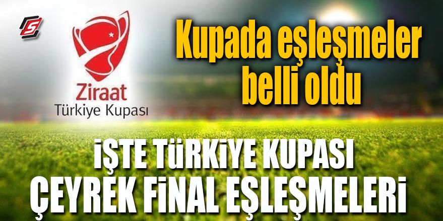 Kupada eşleşmeler belli oldu! İşte Türkiye Kupası Çeyrek Final eşleşmeleri