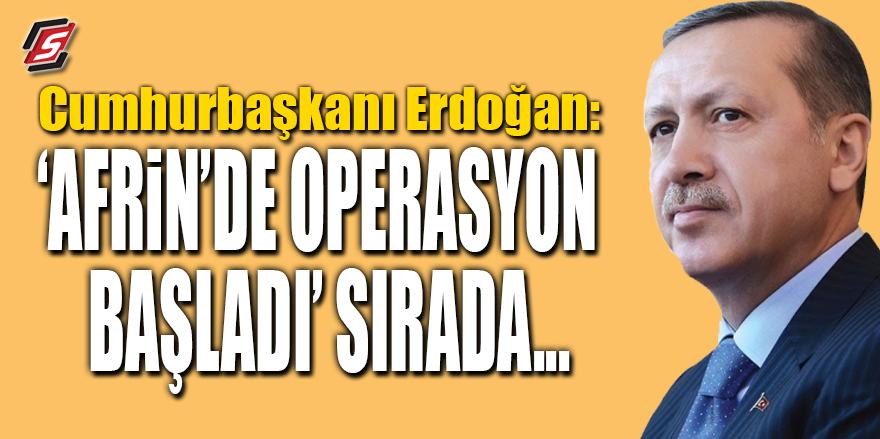 Cumhurbaşkanı Erdoğan: Afrin'de operasyon fiilen başladı sırada…