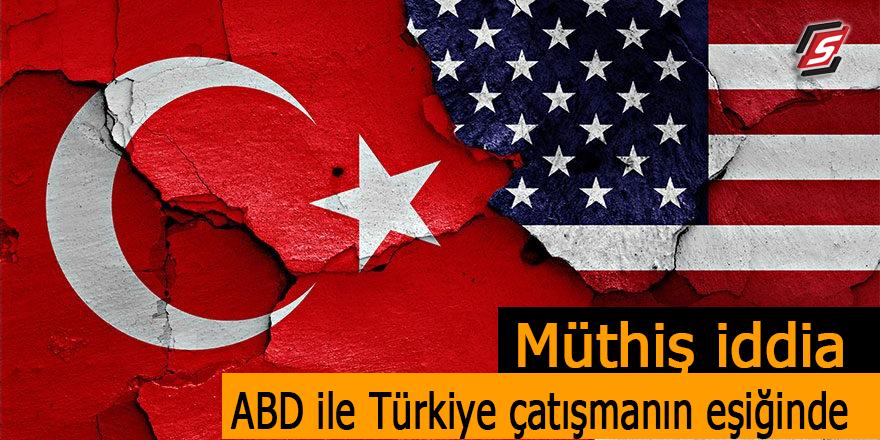 Müthiş iddia! ABD ile Türkiye çatışmanın eşiğinde