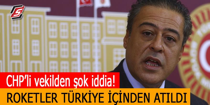CHP'li vekilden şok iddia! Roketler Türkiye içinden atıldı