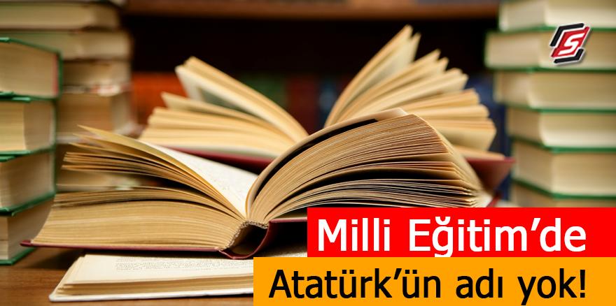 Milli Eğitim'de Atatürk'ün adı yok!