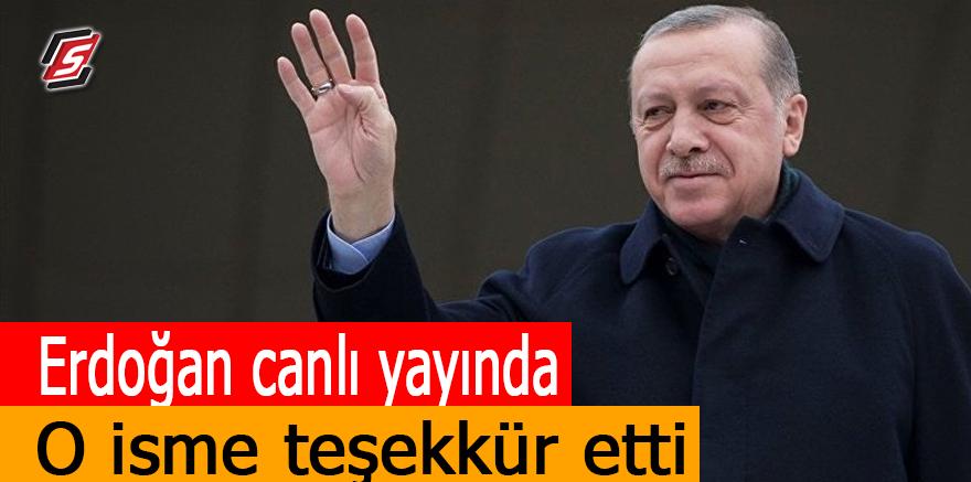 Erdoğan canlı yayında o isme teşekkür etti