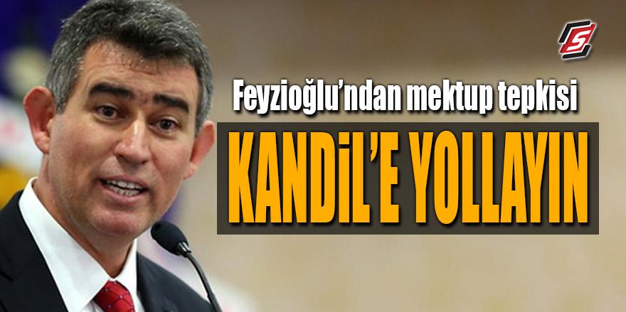 """Feyzioğlu'ndan mektup tepkisi! """"Kandil'e yollayın"""""""