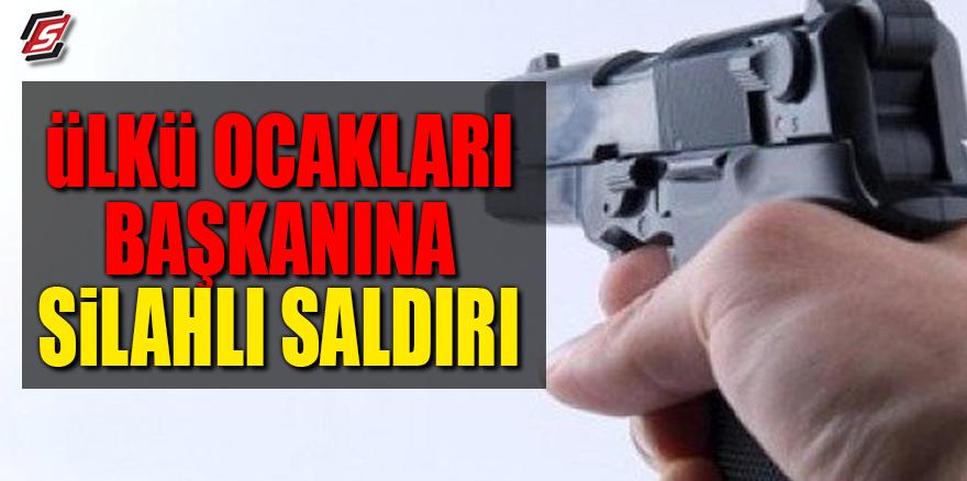 Ülkü Ocakları Başkanına silahlı saldırı