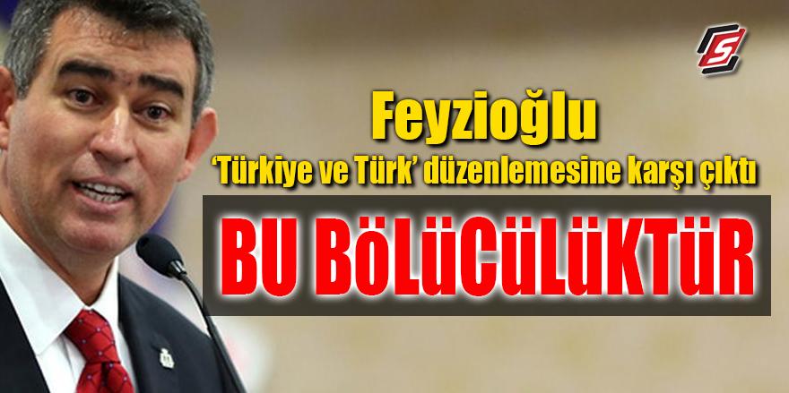 Feyzioğlu Türkiye ve Türk düzenlemesine karşı çıktı! 'Bu bölücülüktür'