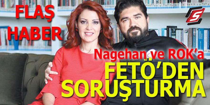 Nagehan ve ROK'a FETÖ'den soruşturma