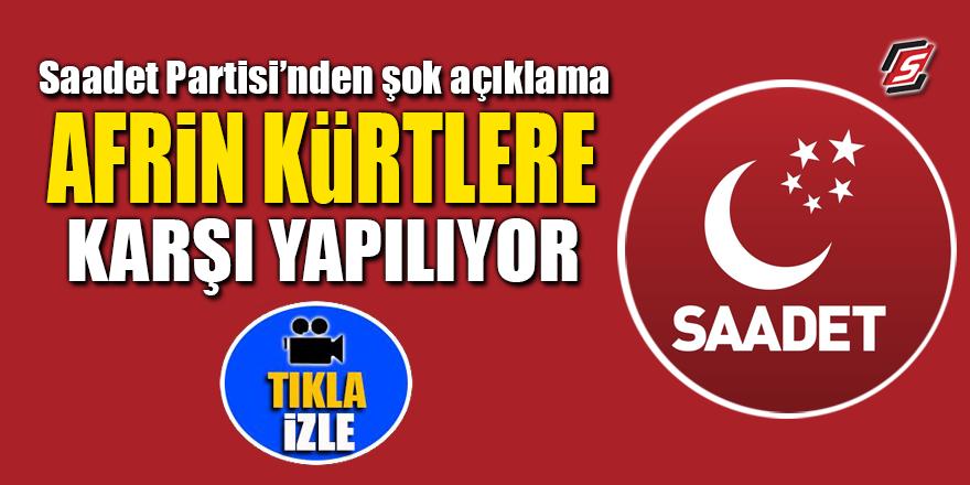 Saadet Partisi'nden şok açıklama! 'Afrin Kürtlere karşı yapılıyor'