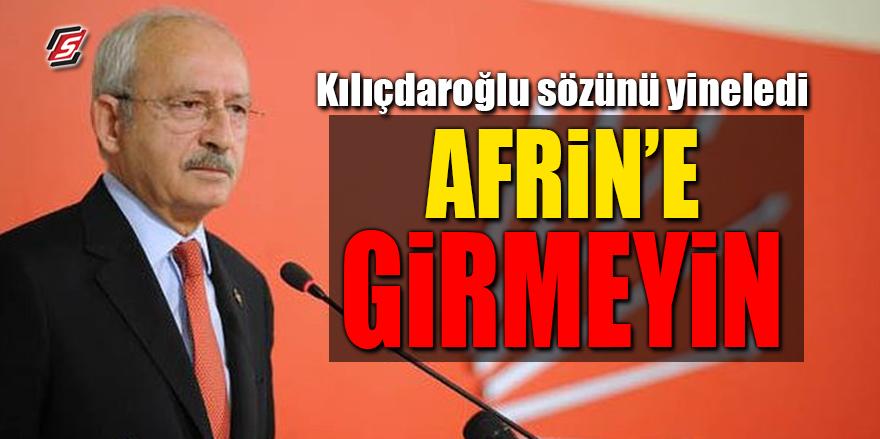 Kılıçdaroğlu sözünü yineledi: 'Afrin'e girmeyin'