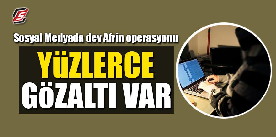 Sosyal Medyada dev Afrin operasyonu! Yüzlerce gözaltı var