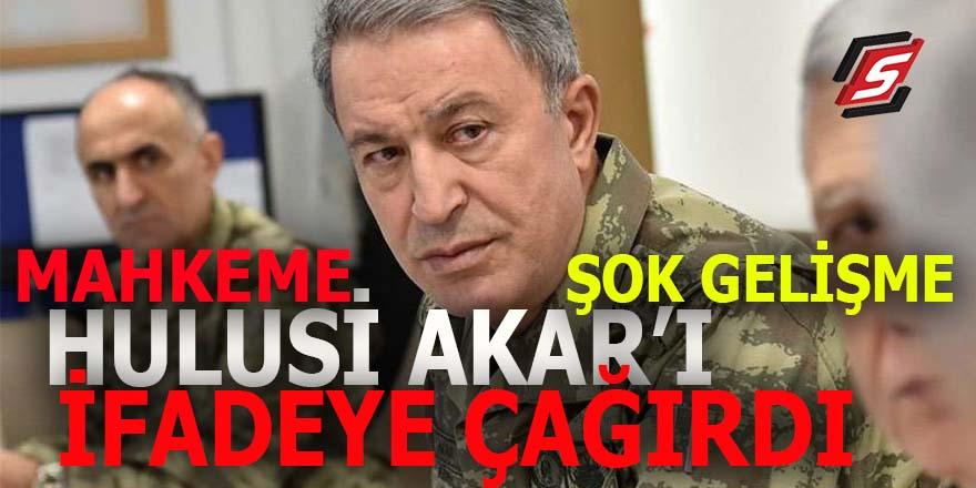 Mahkeme Hulusi Akar'ı ifadeye çağırdı!