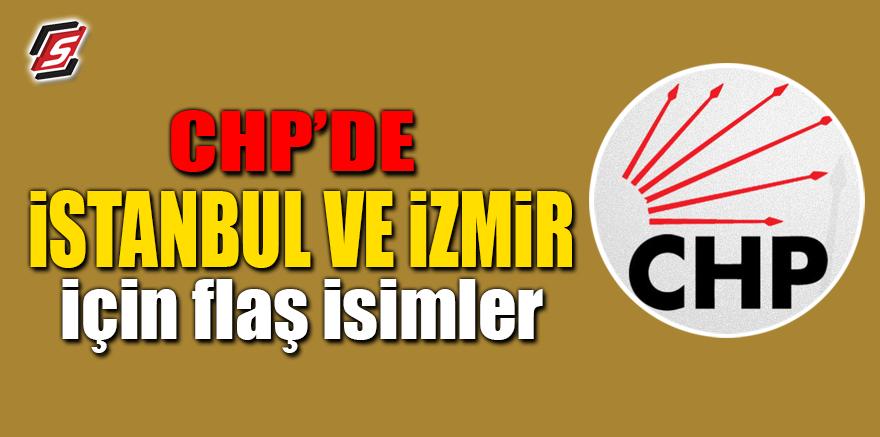 CHP'de İstanbul ve İzmir için flaş isimler