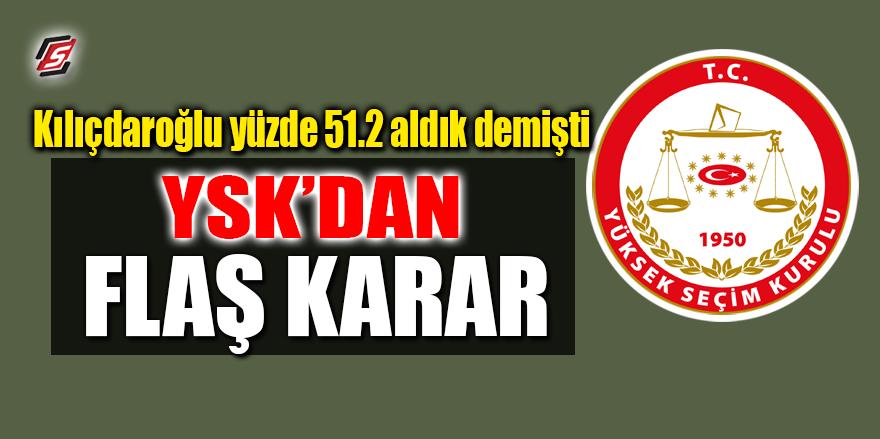 Kılıçdaroğlu, yüzde 51.2 aldık demişti! YSK'dan sürpriz karar