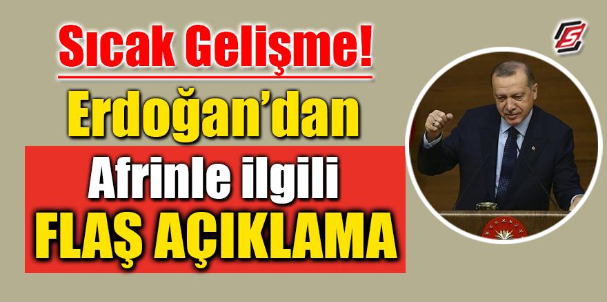 Erdoğan'dan Afrin'le ilgili flaş açıklama