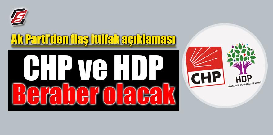 AK Parti'den flaş İttifak açıklaması! CHP ve HDP beraber olacak