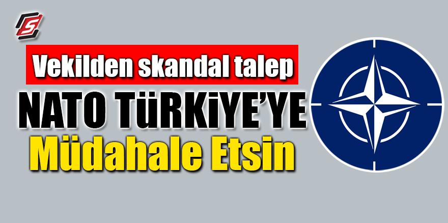 Milletvekilinden skandal talep! NATO Türkiye'ye müdahale etsin