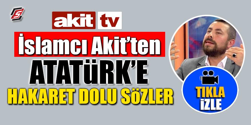 İslamcı Akit'ten Atatürk'e hakaret dolu sözler
