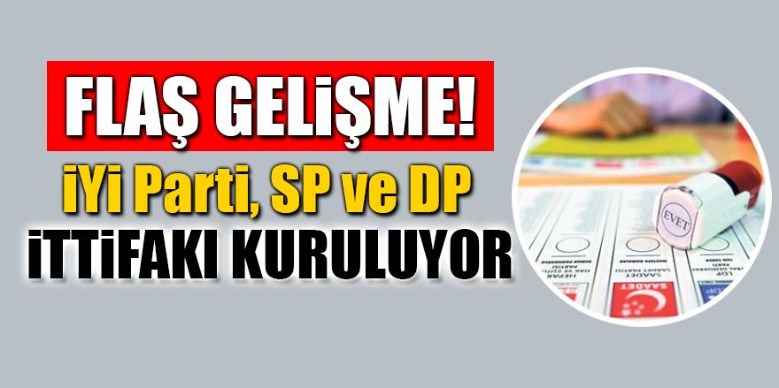 İYİ Parti, SP ve DP ittifakı kuruluyor