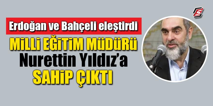 Erdoğan ve Bahçeli eleştirdi! Milli Eğitim Müdürü, Nurettin Yıldız'a sahip çıktı