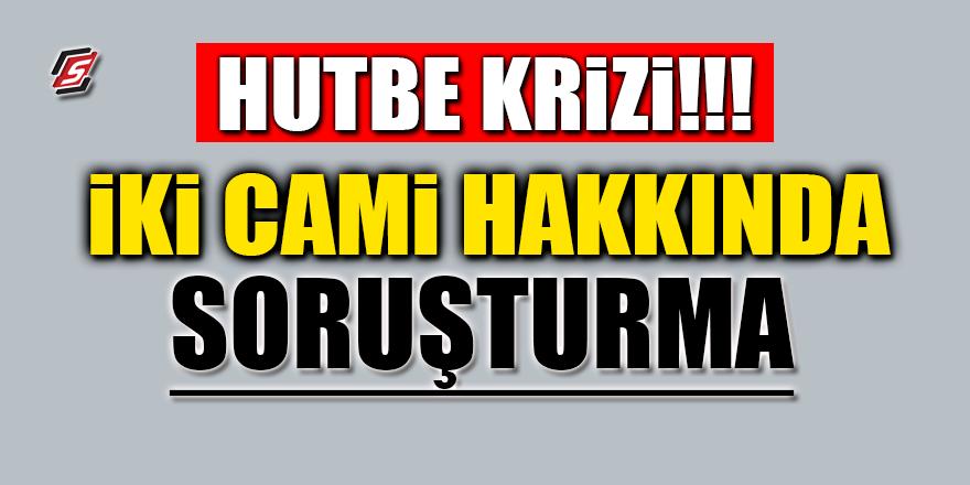 Hutbe krizi! İki cami hakkında soruşturma açıldı