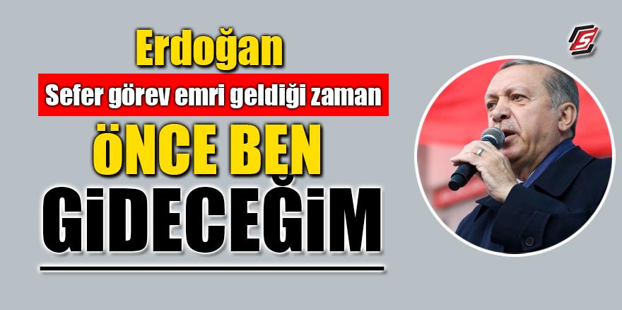 Erdoğan: Sefer görev emri geldiği zaman önce ben gideceğim