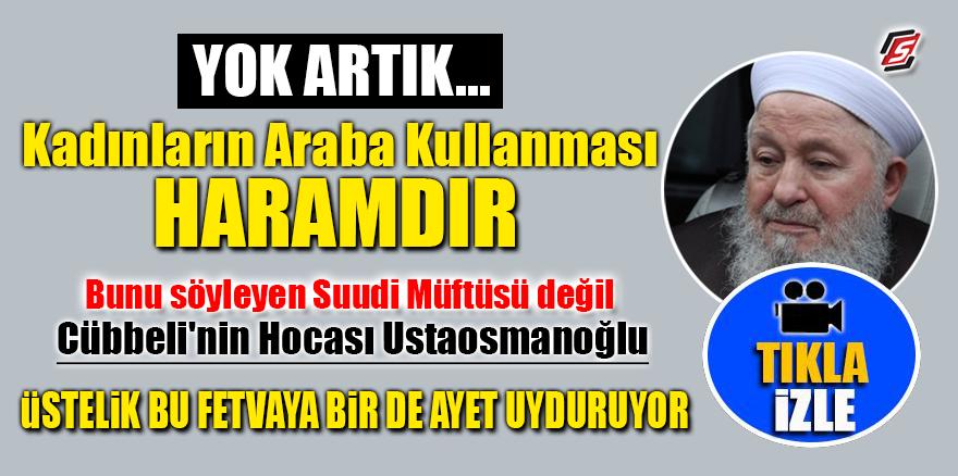Mahmut Ustaosmanoğlu: 'Kadınların araba kullanması haramdır'