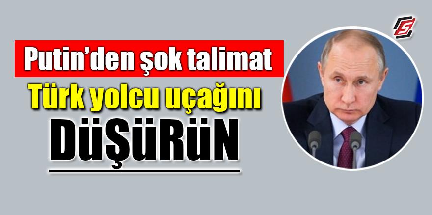Putin'den şok talimat: Türk yolcu uçağını düşürün