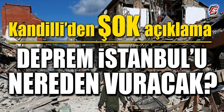 Kandilli'den ŞOK açıklama! Deprem İstanbul'u nereden vuracak?