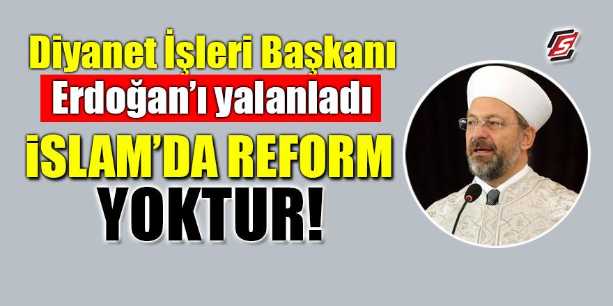 Diyanet İşleri Başkanı Erdoğan'ı yalanladı! İslam'da reform yoktur