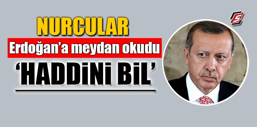 Nurcular Erdoğan'a meydan okudu! 'Haddini bil'