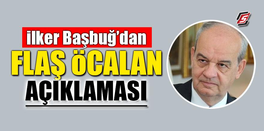 İlker Başbuğ'dan flaş Öcalan açıklaması