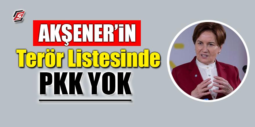 Akşener'in terör listesinde PKK yok