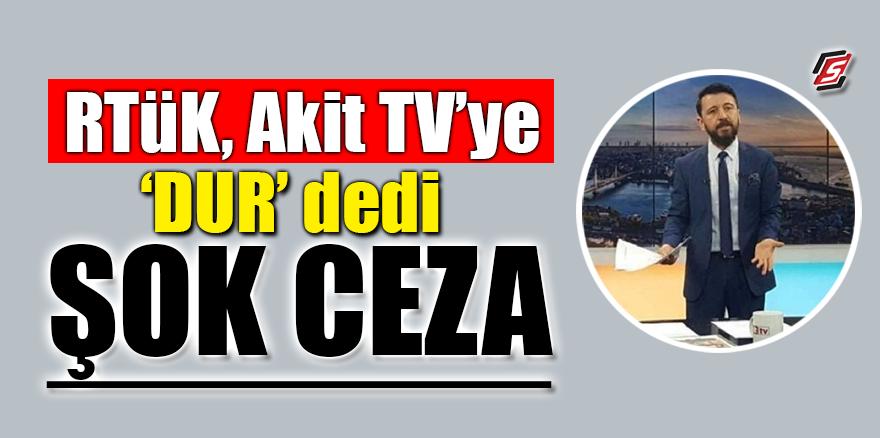 RTÜK Akit TV'ye 'dur' dedi! Şok ceza